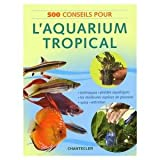 500 conseils pour l'aquarium tropical