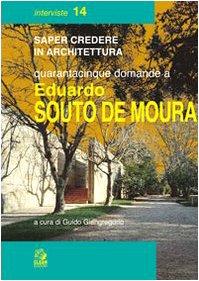 Quarantacinque domande a Eduardo Souto de Moura (Saper credere in architettura. Interviste) (Souto De Moura)