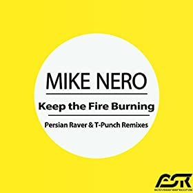 Mike Nero-Keep The Fire Burning (Persian Raver & T-Punch Remixes)