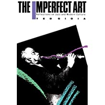 The Imperfect Art: Reflections on Jazz and Modern Culture (Portable Stanford Book Series) by Ted Gioia (1990-07-19)