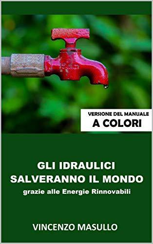 Gli idraulici salveranno il mondo: grazie alle energie rinnovabili (versione del manuale a colori vol. 1)