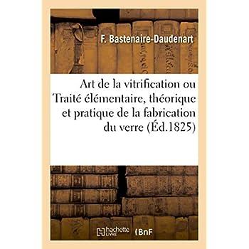 L'Art de la vitrification ou Traité élémentaire, théorique et pratique de la fabrication du verre