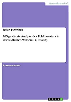 GIS-gestützte Analyse des Feldhamsters in der südlichen Wetterau (Hessen)