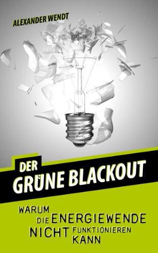 Buchseite und Rezensionen zu 'Der grüne Blackout: Warum die Energiewende nicht funktionieren kann' von Alexander Wendt