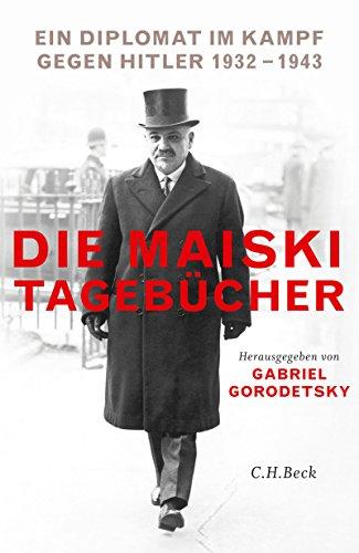 Die Maiski-Tagebücher: Ein Diplomat im Kampf gegen Hitler 1932-1943