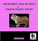 Cocker Spaniel (peluqueria para mi perro nº 4)