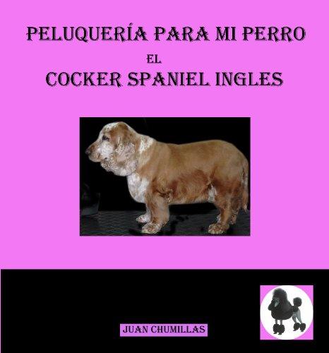 Descargar Libro Cocker Spaniel (peluqueria para mi perro nº 4) de Juan Chumillas Soler