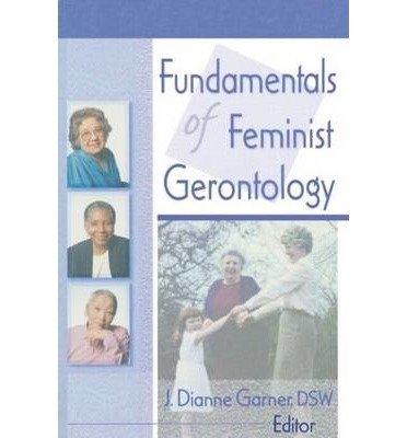 [(Fundamentals of Feminist Gerontology)] [Author: J. Dianne Garner] published on (September, 1999)