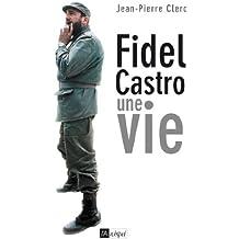 Fidel Castro, une vie (Politique, idée, société)