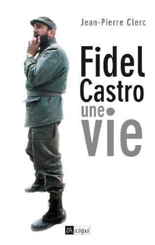 Fidel Castro, une vie