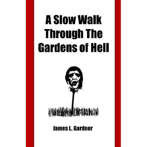 A Slow Walk Through the Gardens of Hell, a CIA Man in the War in Vietnam and Laos by James Louis Gardner (2006-05-01)