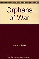 Orphans of War by Leah Fleming (2009-10-15)