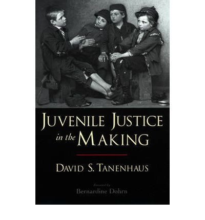 [(Juvenile Justice in the Making )] [Author: David S. Tanenhaus] [Jan-2006]