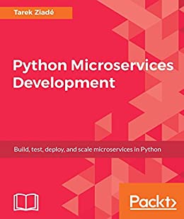 Python Microservices Development: Build, test, deploy, and scale microservices in Python by [Ziade, Tarek]