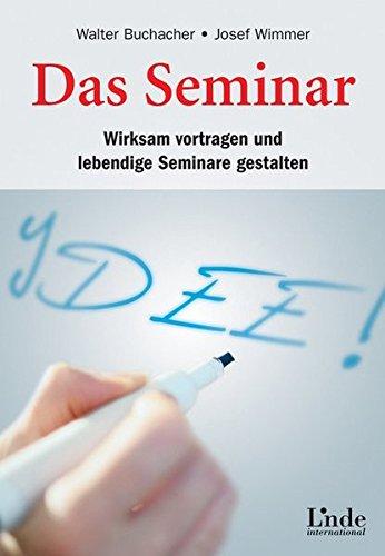 Das Seminar. Wirksam vortragen und lebendige Seminare gestalten