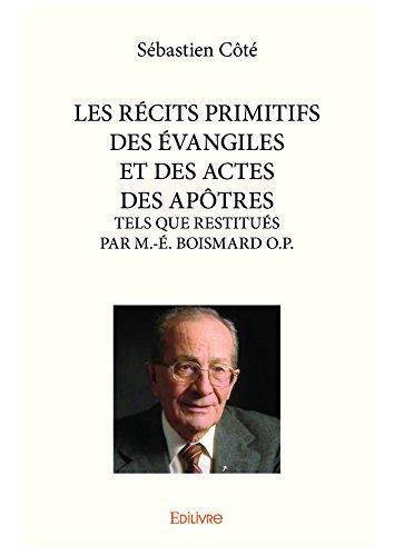 LES RÉCITS PRIMITIFS DES ÉVANGILES ET DES ACTES DES APÔTRES: TELS QUE RESTITUÉS PAR M.-É. BOISMARD O.P. (Collection Classique) (French Edition)