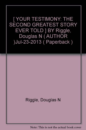 [ YOUR TESTIMONY: THE SECOND GREATEST STORY EVER TOLD ] BY Riggle, Douglas N ( AUTHOR )Jul-23-2013 ( Paperback )