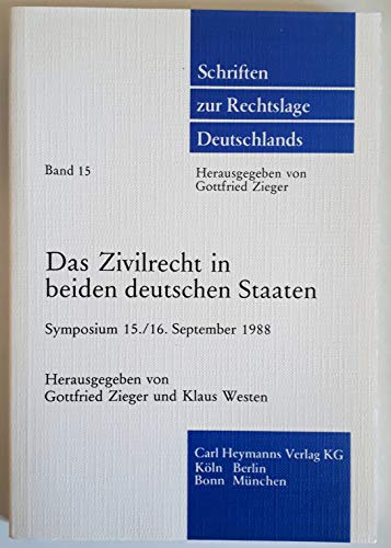 Das Zivilrecht in beiden deutschen Staaten: Unterschiede, Parallelentwicklung, Vergleich Symposium 15./16. September 1988