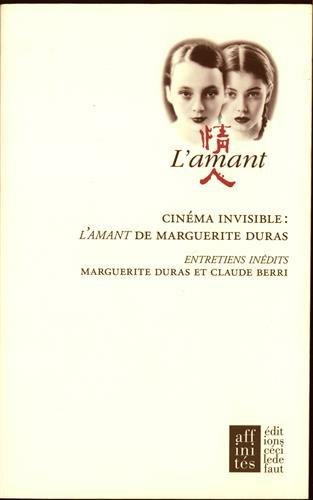 Cinma invisible : L'Amant de Marguerite Duras : Entretiens indits entre Marguerite Duras et Claude Berri
