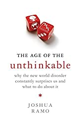 The Age of the Unthinkable: Why the new world disorder constantly surprises us and what to do about it by Joshua Ramo (2009-04-23)