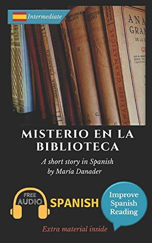 Misterio en la biblioteca: Learn Spanish with Improve Spanish Reading Downloadable Audio included por María Danader