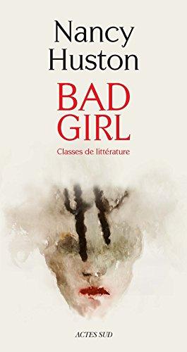 Bad Girl: Classes de littérature (Domaine français) par Nancy Huston