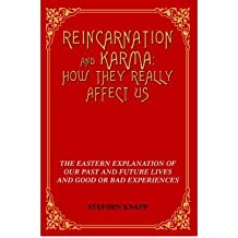 [(Reincarnation and Karma: How They Really Affect Us: The Eastern Explanation of Our Past and Future Lives and Good or Bad Experiences)] [Author: Stephen Knapp] published on (February, 2005)