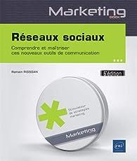 Réseaux sociaux - Comprendre et maîtriser ces nouveaux outils de communication par Romain Rissoan