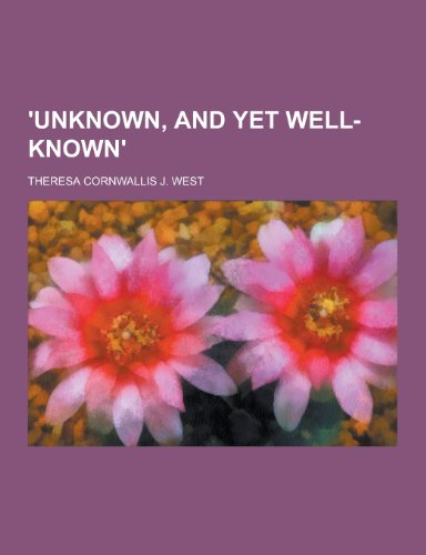 'Unknown, and Yet Well-Known'