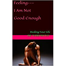 Feeling---  I Am Not Good Enough: Healing Your Life (Vibration Book 8) (English Edition)