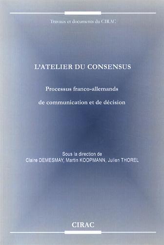L'atelier du consensus : Processus franco-allemands de communication et de décision