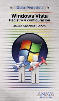 Windows Vista. Registro y configuración (Guías Prácticas) por Javier Sánchez Baños