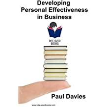 Developing Personal Effectiveness in Business: Improving Your Persuasiveness (Bite-Sized Books Book 3)