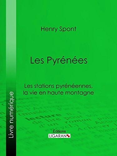 Les Pyrénées: Les stations pyrénéennes, la vie en haute montagne epub pdf