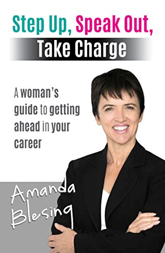 step-up-speak-out-take-charge-a-womans-guide-to-getting-ahead-in-your-career-english-edition