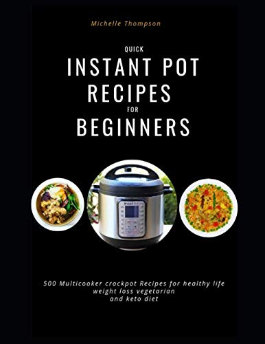 QUICK INSTANT POT RECIPES FOR BEGINNERS: 500 Multicooker