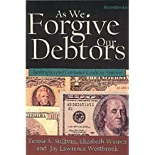 [(As We Forgive Our Debtors : Bankruptcy and Consumer Credit in America)] [By (author) Teresa A. Sullivan ] published on (June, 1999)