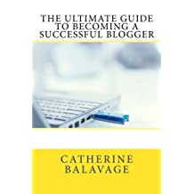 The Ultimate Guide To Becoming a Successful Blogger
