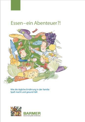 Essen - ein Abenteuer?!: Wie die tägliche Ernährung in der Familie Spaß macht und gesund hält (Tägliche Ernährung)