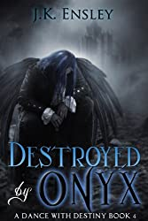 Destroyed by Onyx (A Dance with Destiny Book 4)