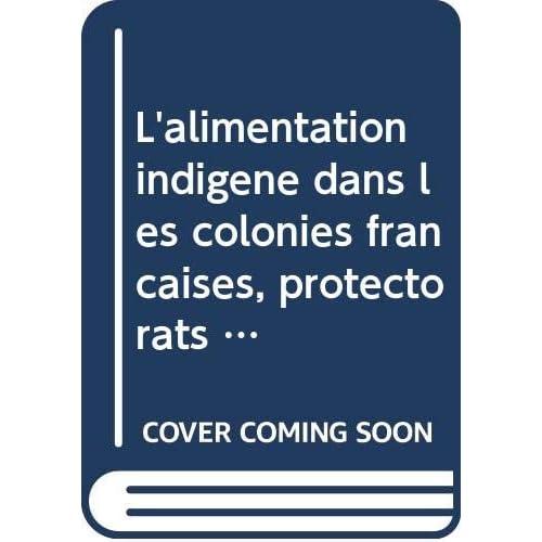 L'alimentation indigène dans les colonies françaises, protectorats et territoires sous mandat. paris, 1933