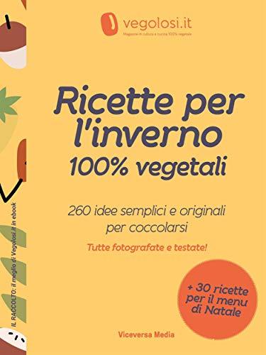 Ricette per l'inverno 100% vegetali: 260 idee semplici e originali per coccolarsi (Il raccolto: il meglio di Vegolosi.it in ebook Vol. 2)