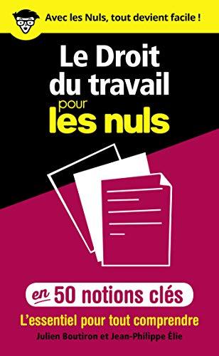 Le Droit du travail pour les Nuls en 50 notions clés - L'essentiel pour tout comprendre par Julien BOUTIRON, Jean-Philippe ELIE