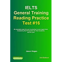 IELTS General Training Reading Practice Test #16. An Example Exam for You to Practise in Your Spare Time.: Created by IELTS Teachers for their students, ... General Training Reading Practice Tests)
