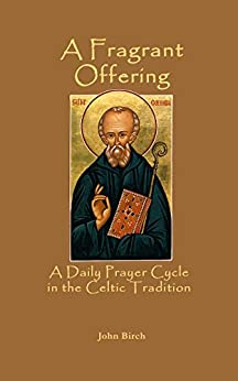 Fragrant Offering: A Daily Prayer Cycle in the Celtic Tradition by [Birch, John]