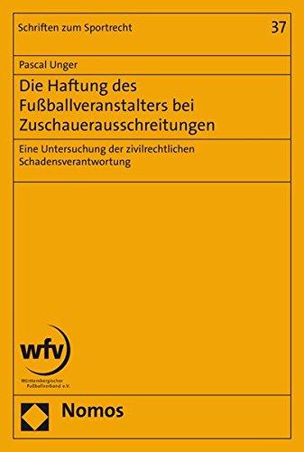 Die Haftung des Fußballveranstalters bei Zuschauerausschreitungen: Eine Untersuchung der zivilrechtlichen Schadensverantwortung (Schriften Zum Sportrecht)