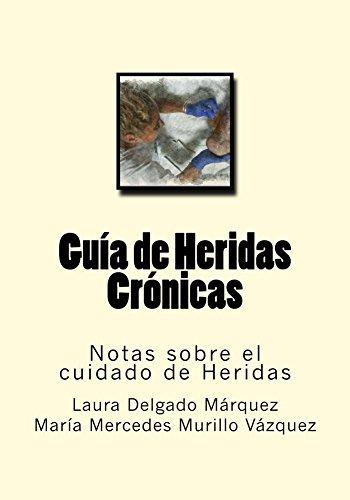 Guia de Heridas Cronicas (Notas sobre el cuidado de Heridas nº 5) por Laura Delgado Marquez