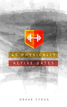 45 Physically Active Dates (Dating Ideas for the Modern Dater Book 26) (English Edition) von [Cyrus, Drake]
