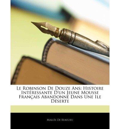 Le Robinson de Douze ANS: Histoire Intressante D'Un Jeune Mousse Francaise Abandonn Dans Une Ile Dserte (Paperback)(English / French) - Common