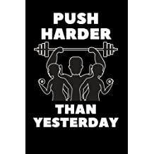 """Push Harder Than Yesterday: Black Fitness Journal, Gym & Nutrition Log 